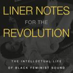 6. Liner Notes for the Revolution-La vida intelectual de las feministas negras